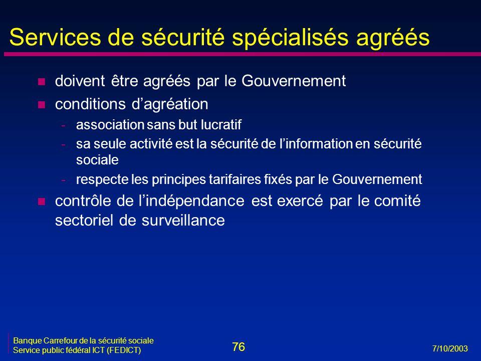76 7/10/2003 Banque Carrefour de la sécurité sociale Service public fédéral ICT (FEDICT) Services de sécurité spécialisés agréés n doivent être agréés