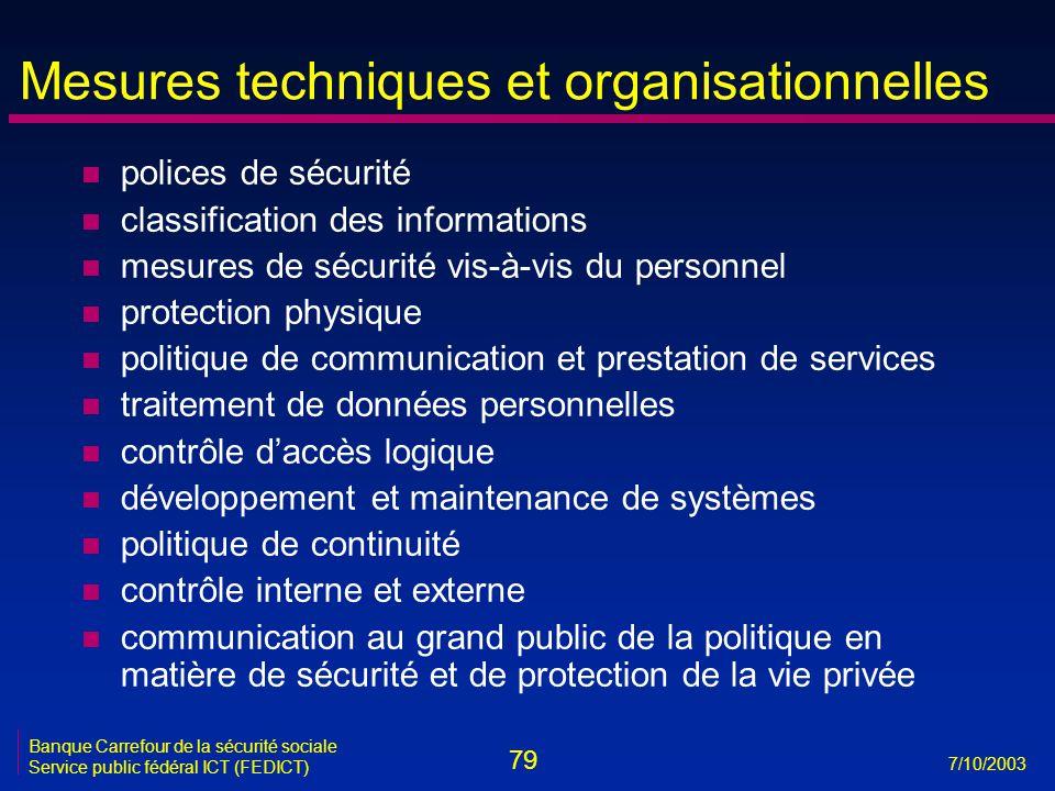 79 7/10/2003 Banque Carrefour de la sécurité sociale Service public fédéral ICT (FEDICT) Mesures techniques et organisationnelles n polices de sécurit