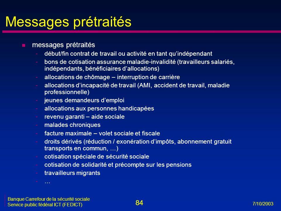 84 7/10/2003 Banque Carrefour de la sécurité sociale Service public fédéral ICT (FEDICT) Messages prétraités n messages prétraités -début/fin contrat