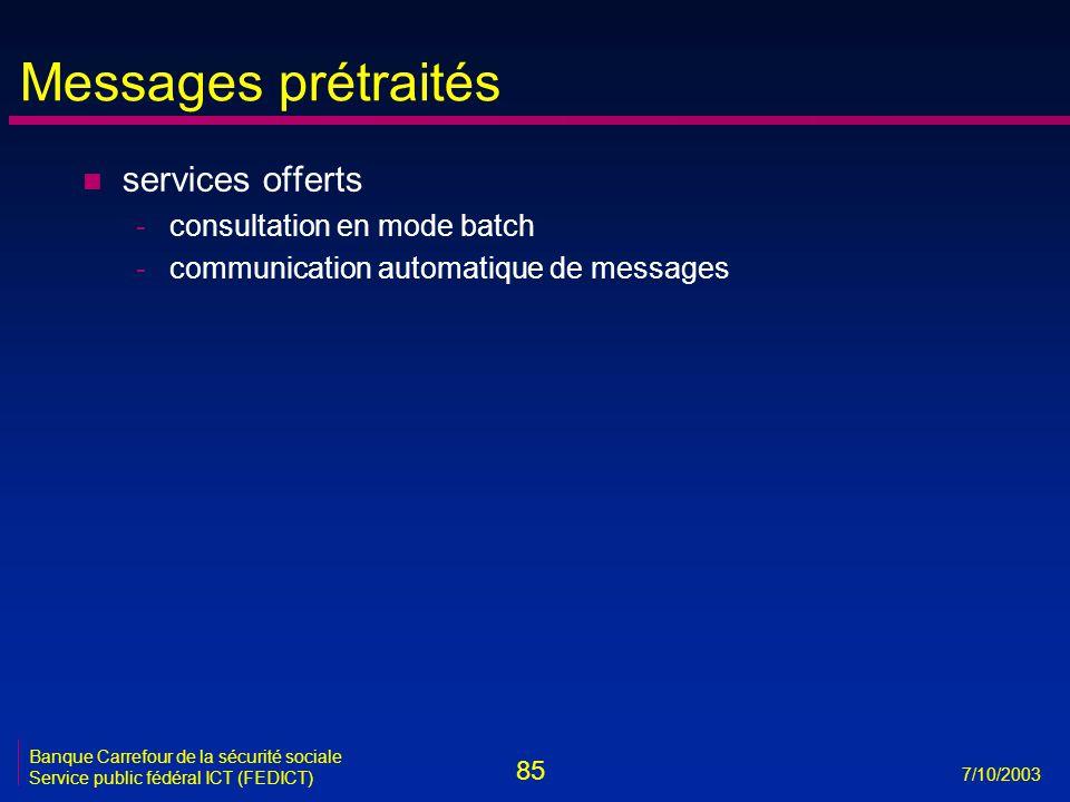 85 7/10/2003 Banque Carrefour de la sécurité sociale Service public fédéral ICT (FEDICT) Messages prétraités n services offerts -consultation en mode batch -communication automatique de messages