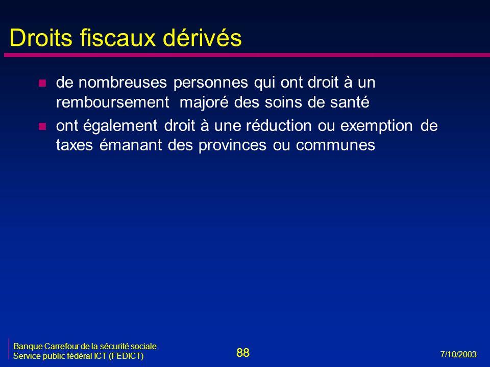 88 7/10/2003 Banque Carrefour de la sécurité sociale Service public fédéral ICT (FEDICT) Droits fiscaux dérivés n de nombreuses personnes qui ont droi