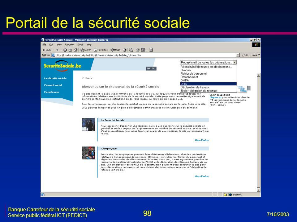 98 7/10/2003 Banque Carrefour de la sécurité sociale Service public fédéral ICT (FEDICT) Portail de la sécurité sociale