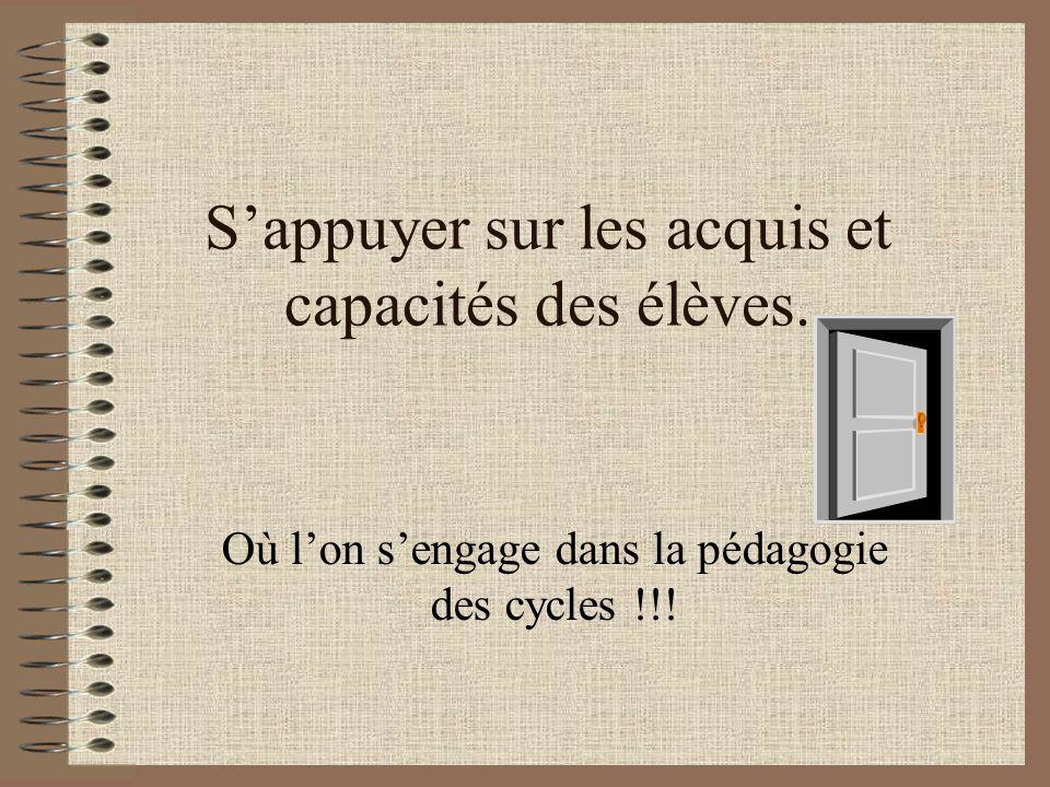 S'appuyer sur les acquis et capacités des élèves. Où l'on s'engage dans la pédagogie des cycles !!!