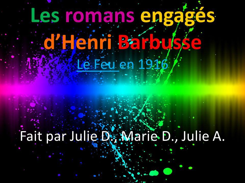 Les romans engagés d'Henri Barbusse Le Feu en 1916 Fait par Julie D., Marie D., Julie A.