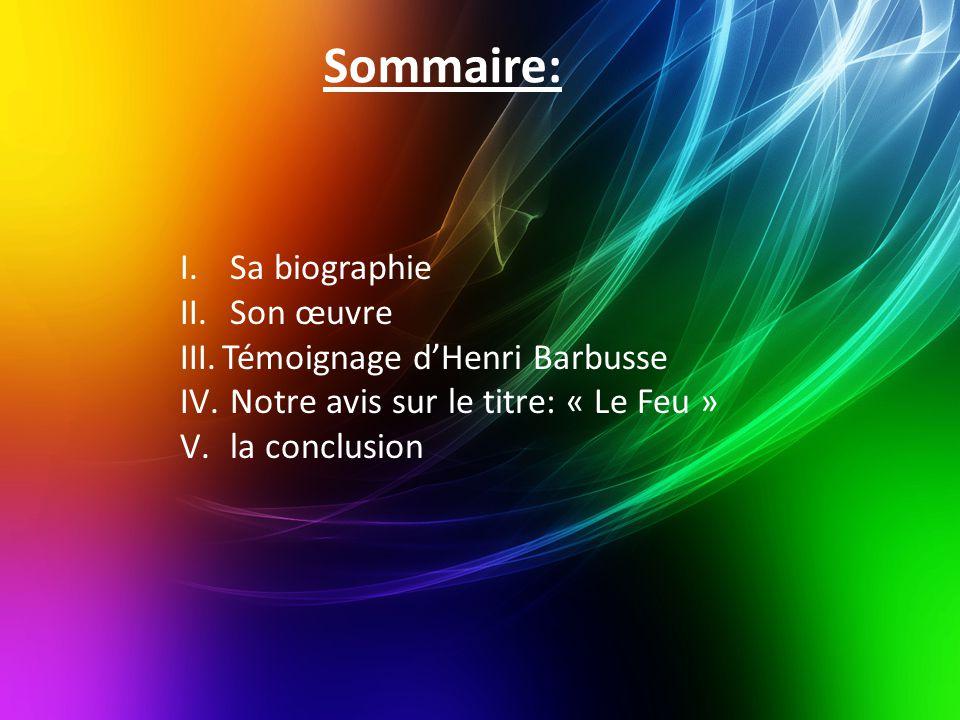Sommaire: I. Sa biographie II. Son œuvre III.Témoignage d'Henri Barbusse IV. Notre avis sur le titre: « Le Feu » V. la conclusion