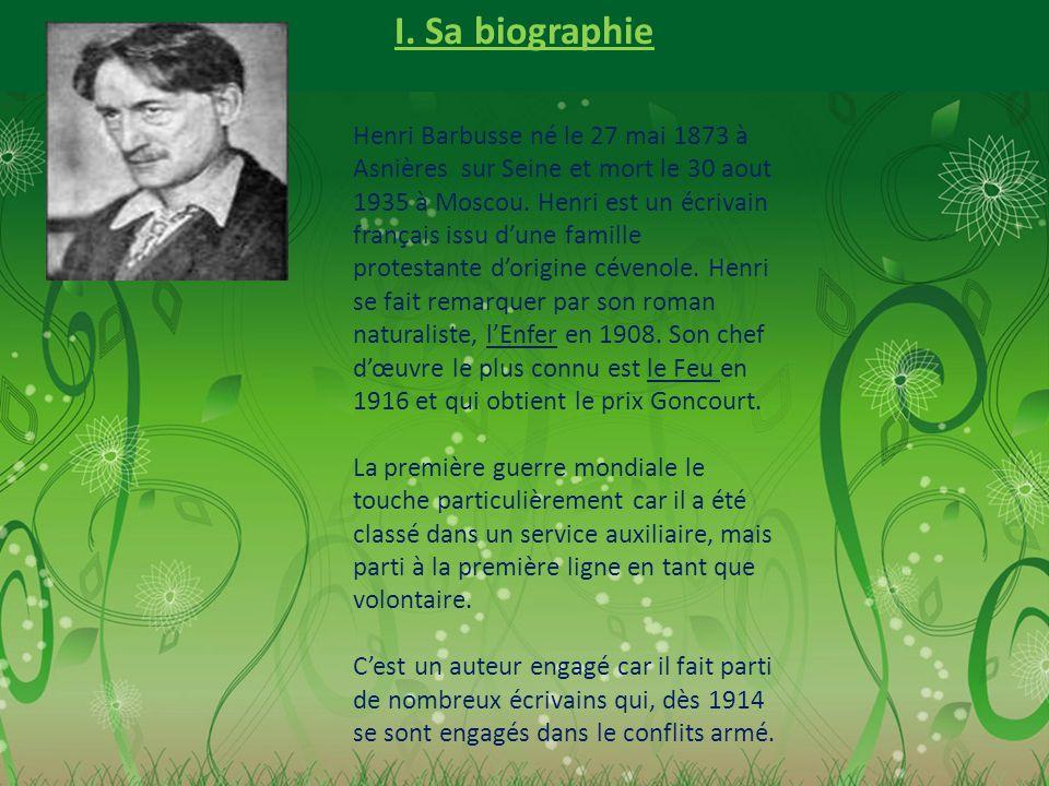 I. Sa biographie Henri Barbusse né le 27 mai 1873 à Asnières sur Seine et mort le 30 aout 1935 à Moscou. Henri est un écrivain français issu d'une fam