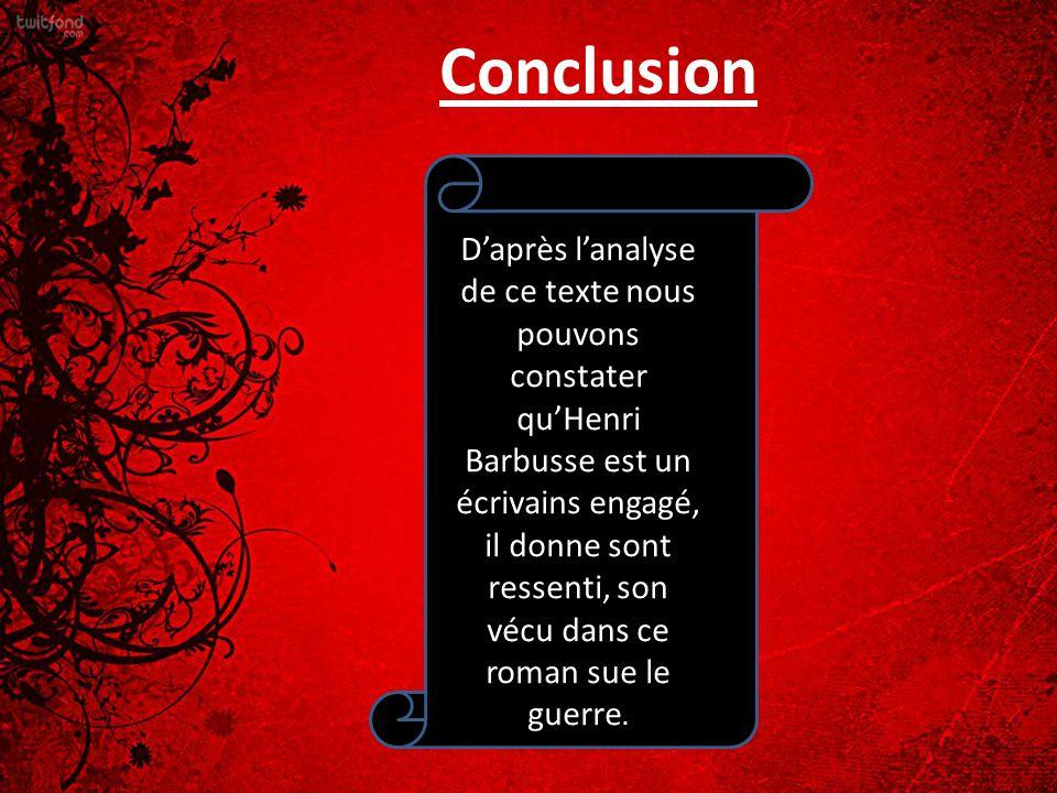 Conclusion D'après l'analyse de ce texte nous pouvons constater qu'Henri Barbusse est un écrivains engagé, il donne sont ressenti, son vécu dans ce ro