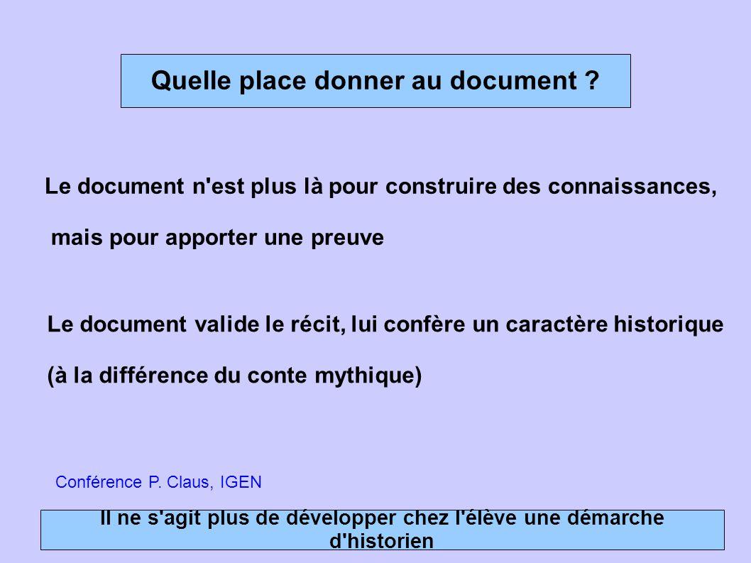 Quelle place donner au document ? Le document valide le récit, lui confère un caractère historique (à la différence du conte mythique) Le document n'