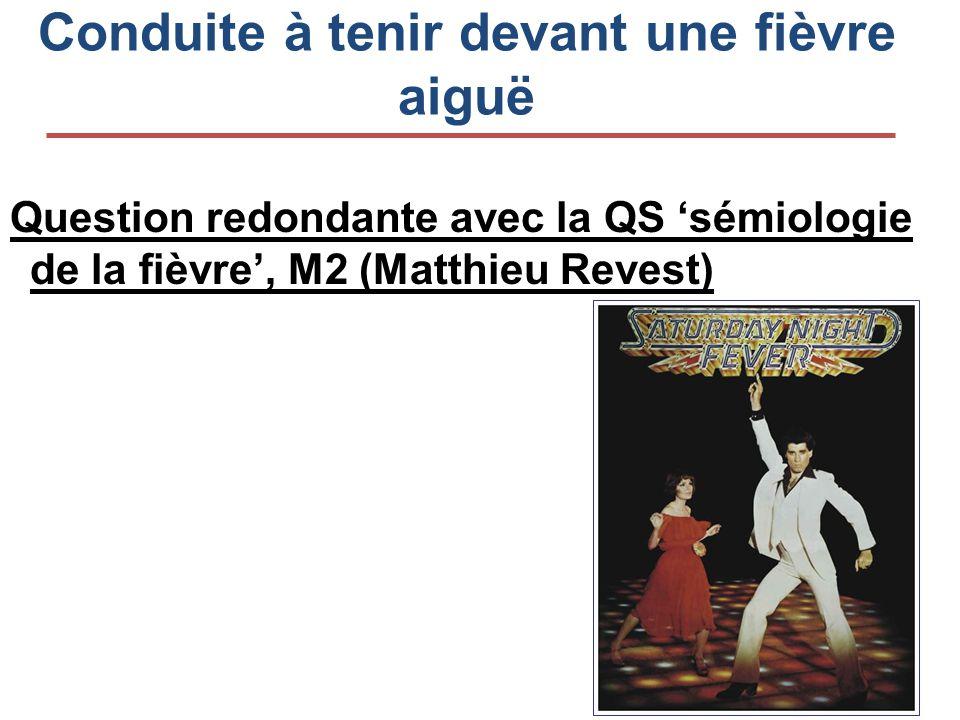 Conduite à tenir devant une fièvre aiguë Question redondante avec la QS 'sémiologie de la fièvre', M2 (Matthieu Revest)