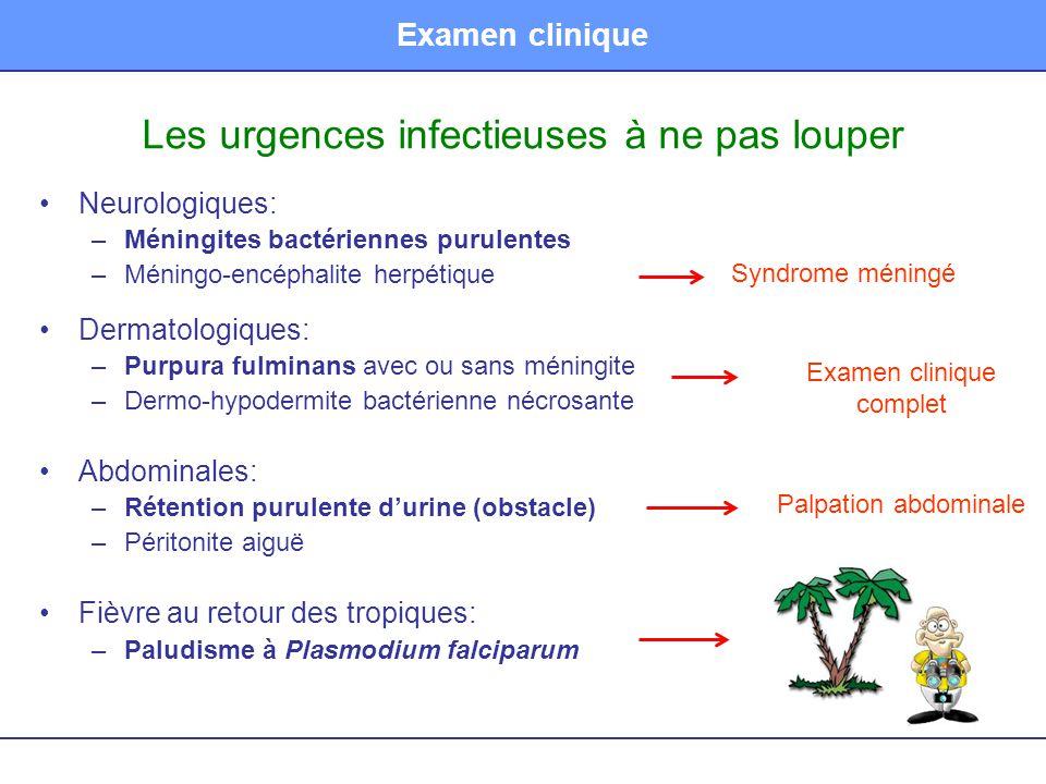 Examen clinique Les urgences infectieuses à ne pas louper •Neurologiques: –Méningites bactériennes purulentes –Méningo-encéphalite herpétique •Dermato