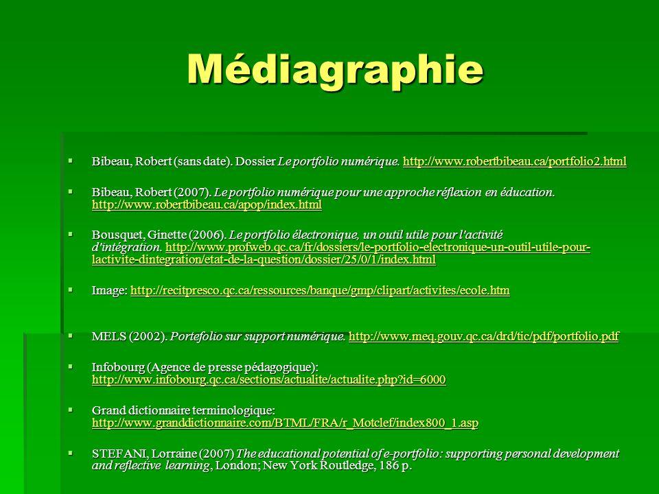 Médiagraphie  Bibeau, Robert (sans date). Dossier Le portfolio numérique. http://www.robertbibeau.ca/portfolio2.html  Bibeau, Robert (2007). Le port