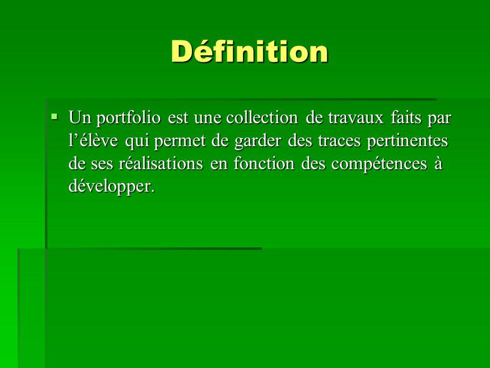 Définition  Un portfolio est une collection de travaux faits par l'élève qui permet de garder des traces pertinentes de ses réalisations en fonction
