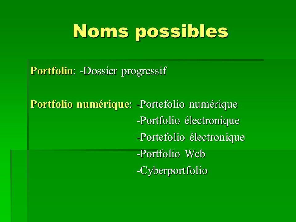 Noms possibles Portfolio: -Dossier progressif Portfolio numérique: -Portefolio numérique -Portfolio électronique -Portfolio électronique -Portefolio é