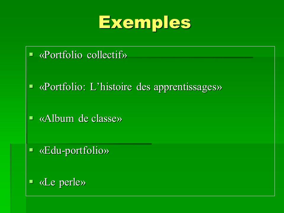 Exemples  «Portfolio collectif»  «Portfolio: L'histoire des apprentissages»  «Album de classe»  «Edu-portfolio»  «Le perle»