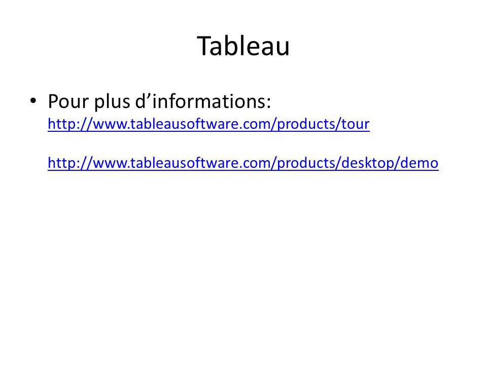 Tableau • Pour plus d'informations: http://www.tableausoftware.com/products/tour http://www.tableausoftware.com/products/desktop/demo http://www.table