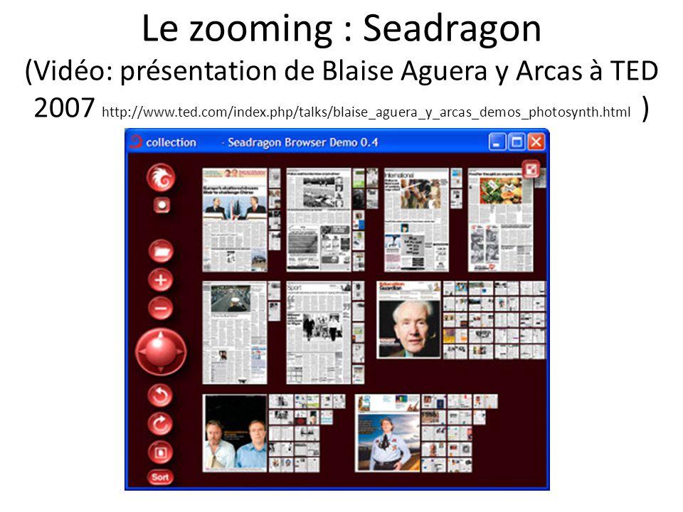 Le zooming : Seadragon (Vidéo: présentation de Blaise Aguera y Arcas à TED 2007 http://www.ted.com/index.php/talks/blaise_aguera_y_arcas_demos_photosy