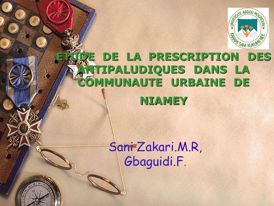 ETUDE DE LA PRESCRIPTION DES ANTIPALUDIQUES DANS LA COMMUNAUTE URBAINE DE NIAMEY Sani Zakari.M.R, Gbaguidi.F.