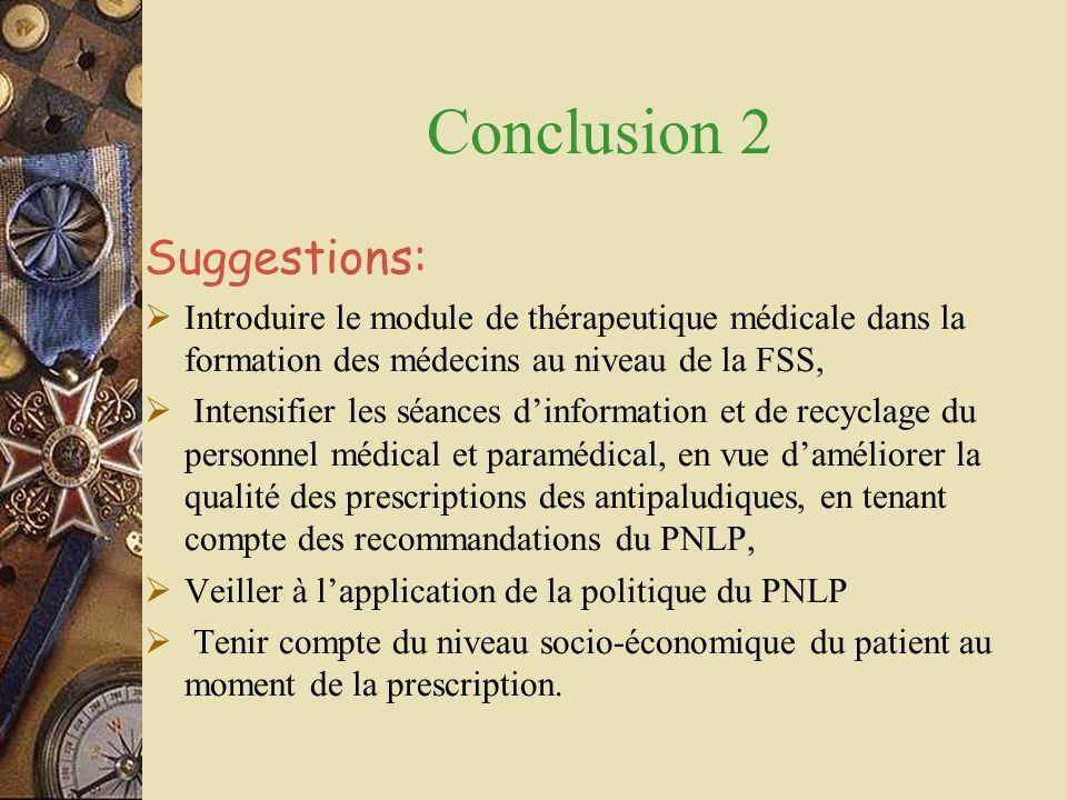 Conclusion 2 Suggestions:  Introduire le module de thérapeutique médicale dans la formation des médecins au niveau de la FSS,  Intensifier les séanc