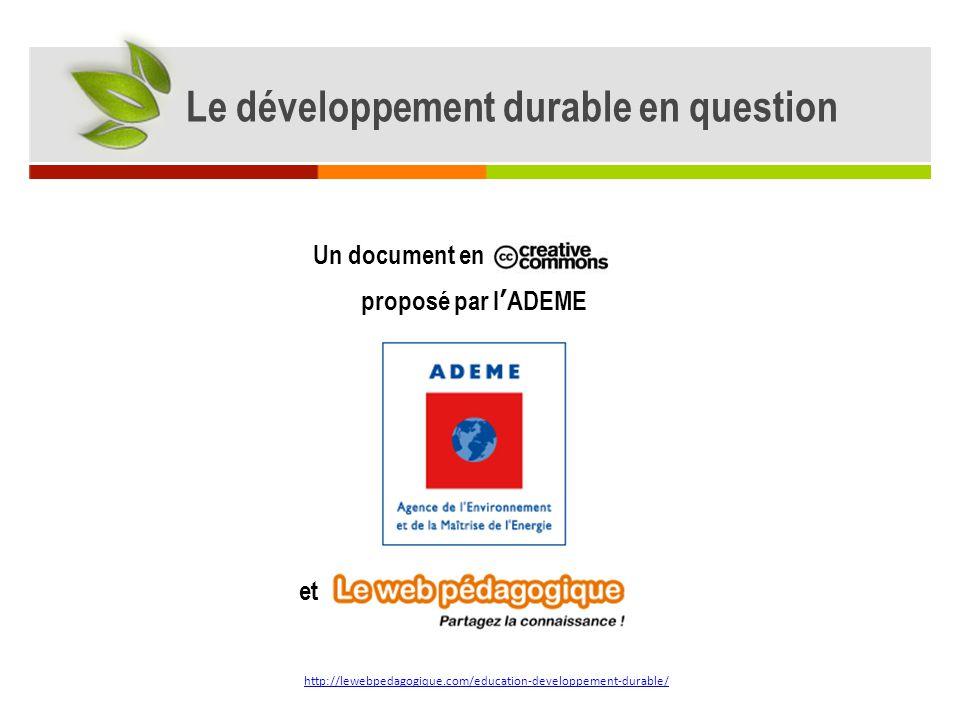 Un document en proposé par l'ADEME et http://lewebpedagogique.com/education-developpement-durable/ Le développement durable en question