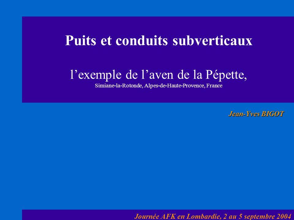 Puits et conduits subverticaux l'exemple de l'aven de la Pépette, Simiane-la-Rotonde, Alpes-de-Haute-Provence, France Jean-Yves BIGOT Journée AFK en L