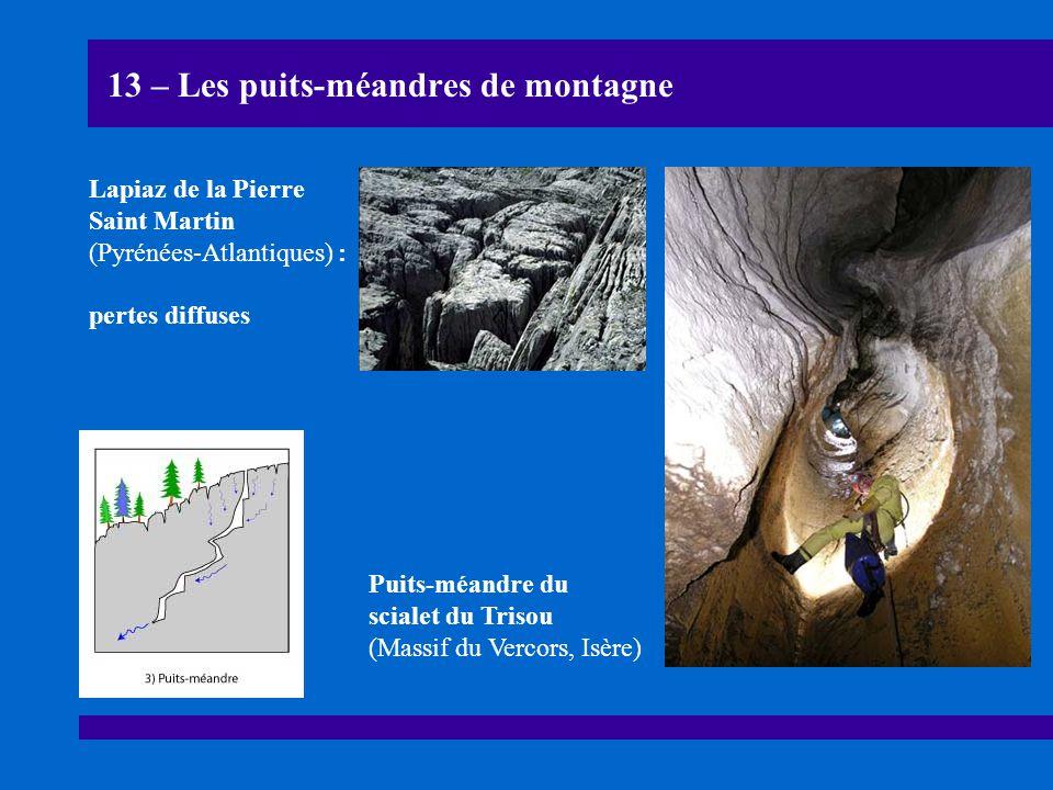 13 – Les puits-méandres de montagne Puits-méandre du scialet du Trisou (Massif du Vercors, Isère) Lapiaz de la Pierre Saint Martin (Pyrénées-Atlantiqu