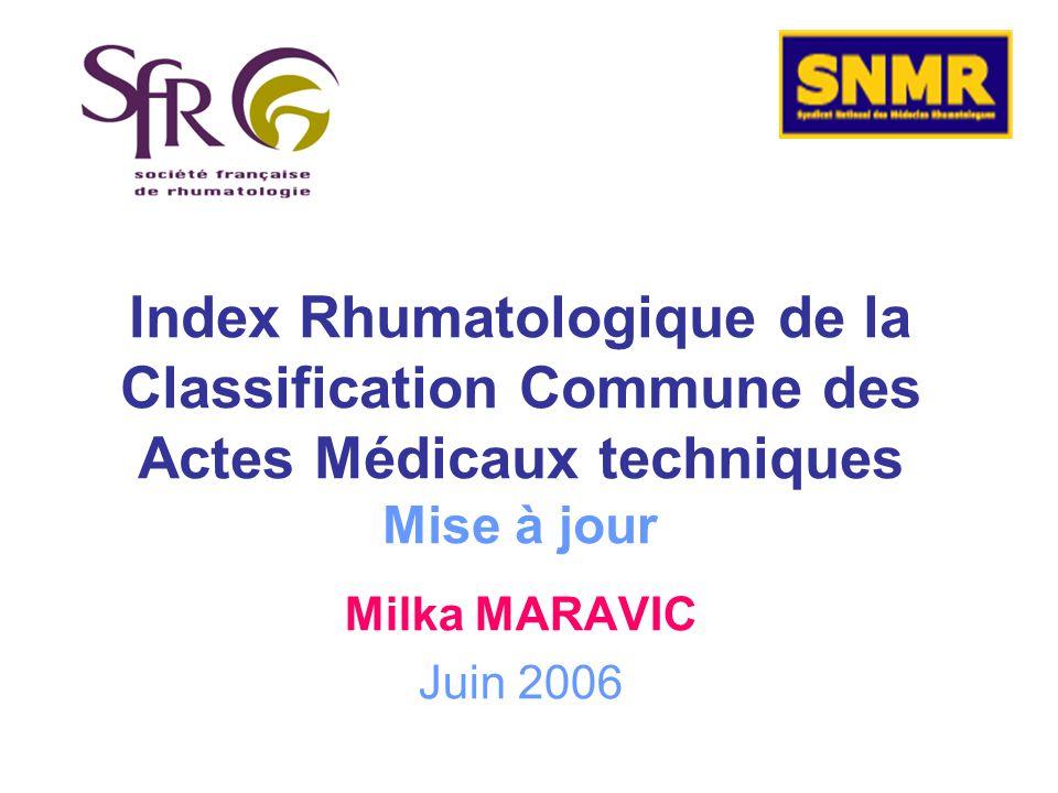 Index Rhumatologique de la Classification Commune des Actes Médicaux techniques Mise à jour Milka MARAVIC Juin 2006