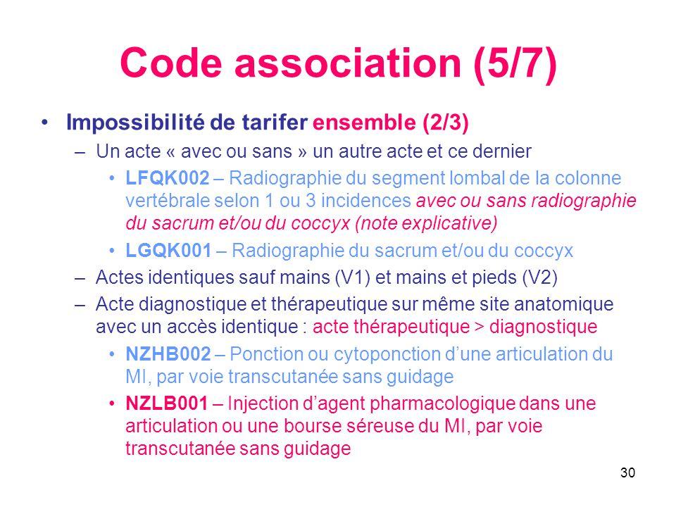 30 Code association (5/7) •Impossibilité de tarifer ensemble (2/3) –Un acte « avec ou sans » un autre acte et ce dernier •LFQK002 – Radiographie du se