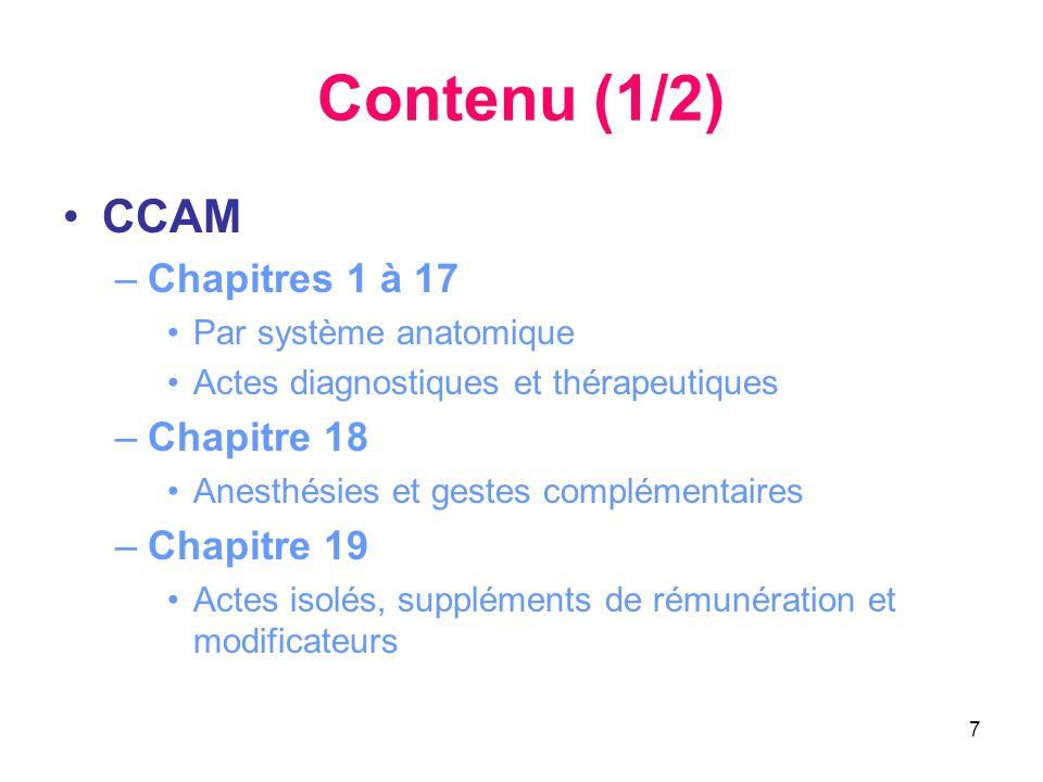 7 Contenu (1/2) •CCAM –Chapitres 1 à 17 •Par système anatomique •Actes diagnostiques et thérapeutiques –Chapitre 18 •Anesthésies et gestes complémenta