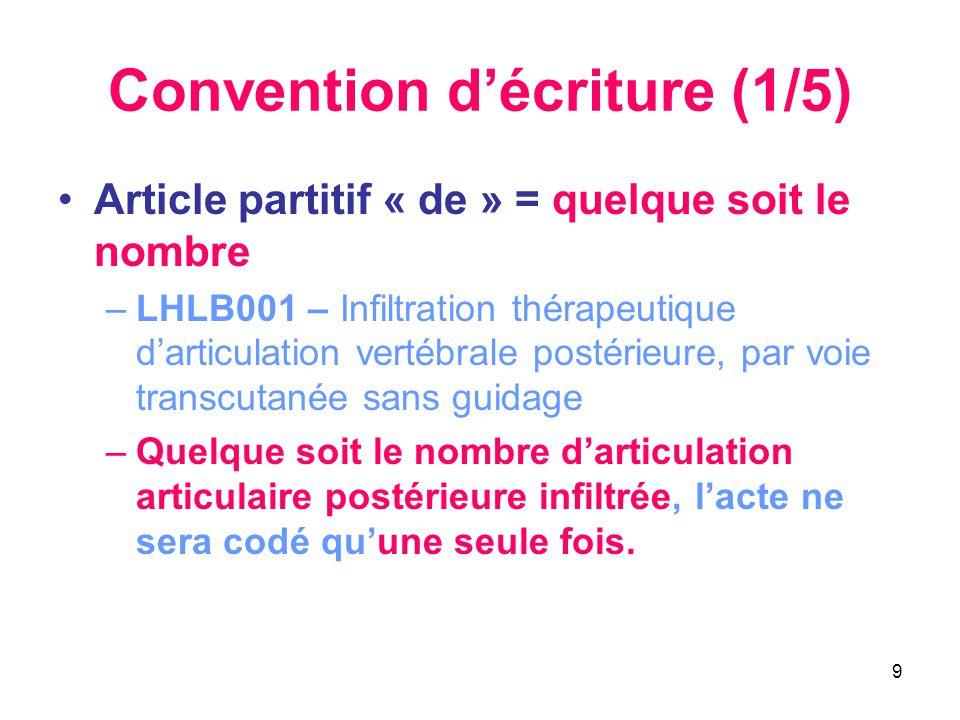 9 Convention d'écriture (1/5) •Article partitif « de » = quelque soit le nombre –LHLB001 – Infiltration thérapeutique d'articulation vertébrale postér