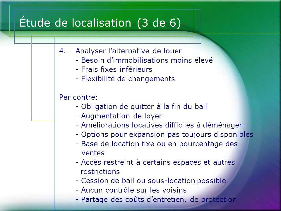 Étude de localisation (3 de 6) 4.Analyser l'alternative de louer - Besoin d'immobilisations moins élevé - Frais fixes inférieurs - Flexibilité de chan