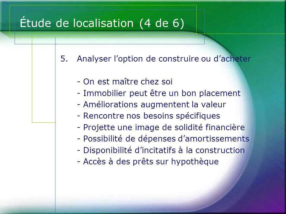 Étude de localisation (4 de 6) 5.Analyser l'option de construire ou d'acheter - On est maître chez soi - Immobilier peut être un bon placement - Améli