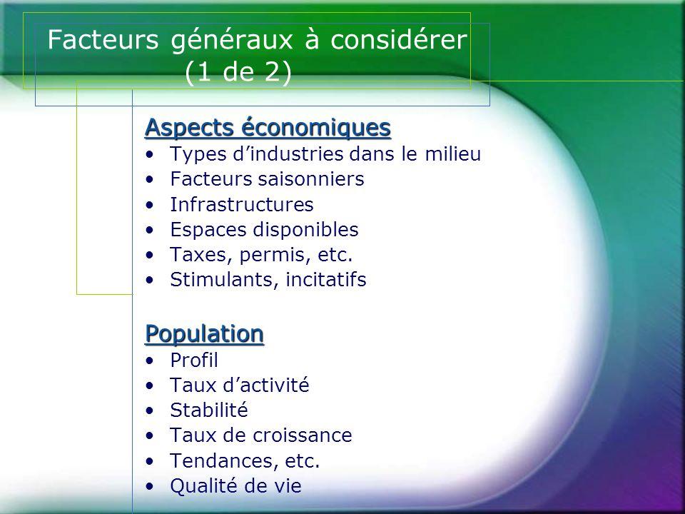 Facteurs généraux à considérer (1 de 2) Aspects économiques •Types d'industries dans le milieu •Facteurs saisonniers •Infrastructures •Espaces disponi
