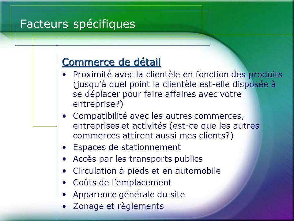 Facteurs spécifiques Commerce de détail •Proximité avec la clientèle en fonction des produits (jusqu'à quel point la clientèle est-elle disposée à se