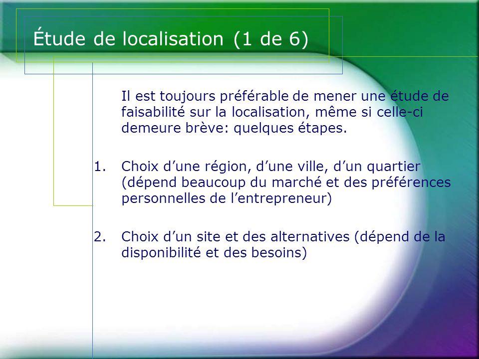 Étude de localisation (2 de 6) 3.Critères de sélection: - Concurrence - Compatibilité - Climat et atmosphère du site - Histoire du site - Facilité d'accès et circulation - Restrictions, normes - Incitatifs - Possibilité d'expansion - Stationnement - Qualité de vie - Possibilité de louer (pour chaque critère, établir une pondération (1 à 5); évaluer chaque site en fonction des critères)