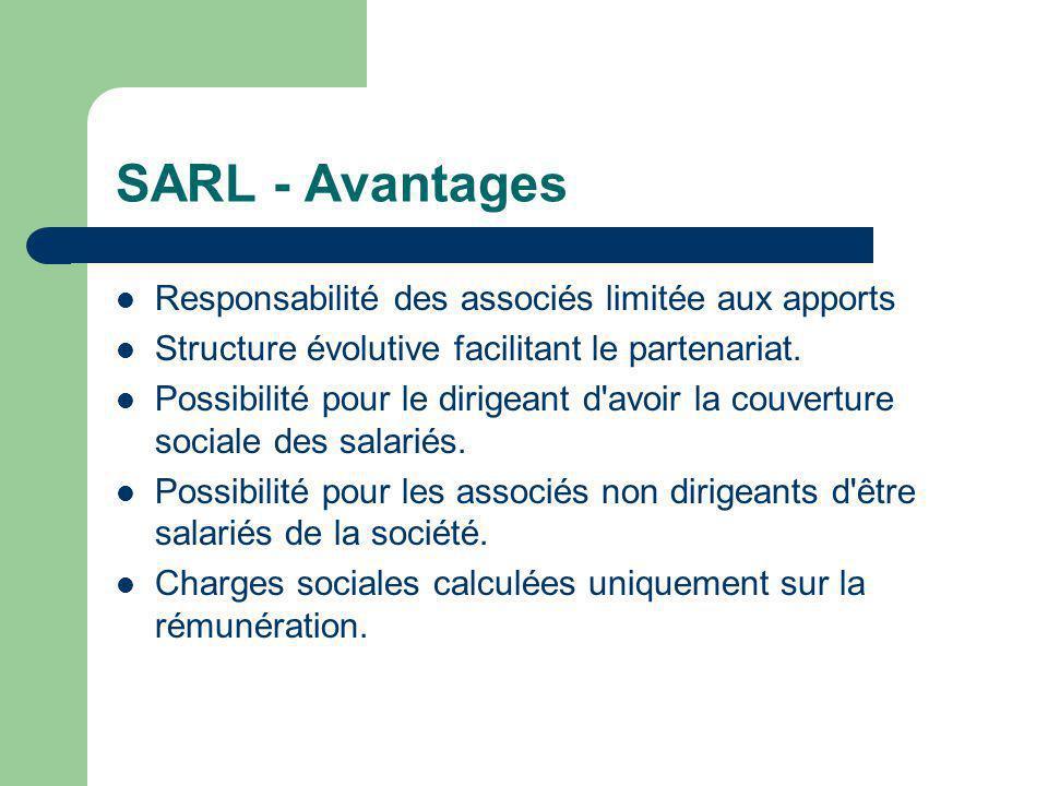 SARL - Avantages  Responsabilité des associés limitée aux apports  Structure évolutive facilitant le partenariat.