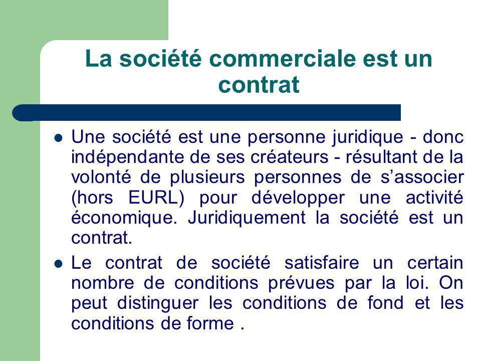 La société commerciale est un contrat  Une société est une personne juridique - donc indépendante de ses créateurs - résultant de la volonté de plusieurs personnes de s'associer (hors EURL) pour développer une activité économique.