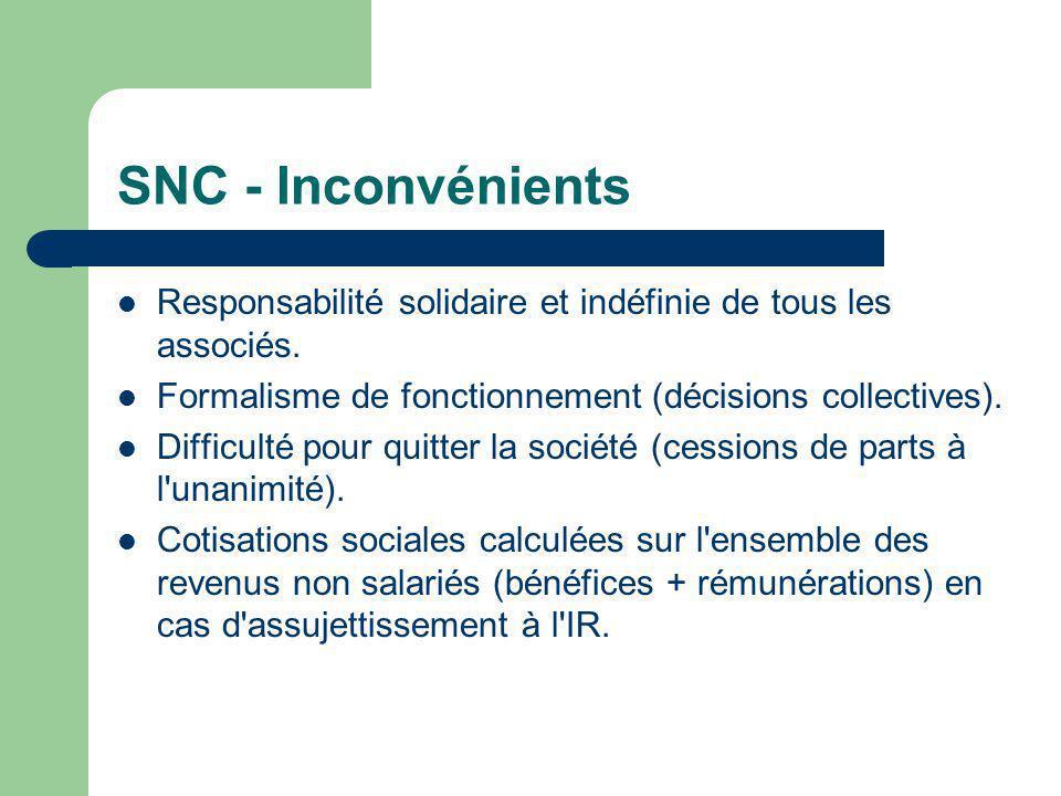SNC - Inconvénients  Responsabilité solidaire et indéfinie de tous les associés.