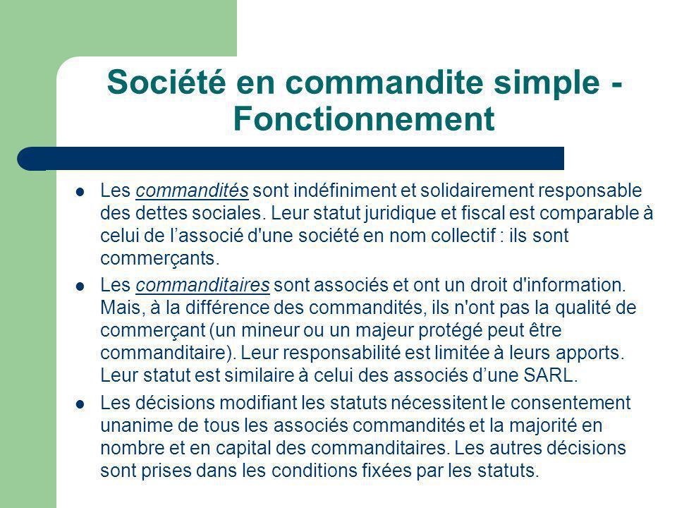 Société en commandite simple - Fonctionnement  Les commandités sont indéfiniment et solidairement responsable des dettes sociales.