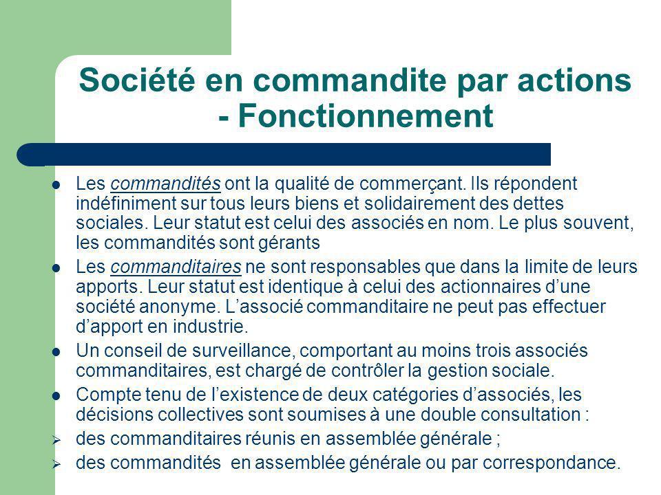 Société en commandite par actions - Fonctionnement  Les commandités ont la qualité de commerçant.