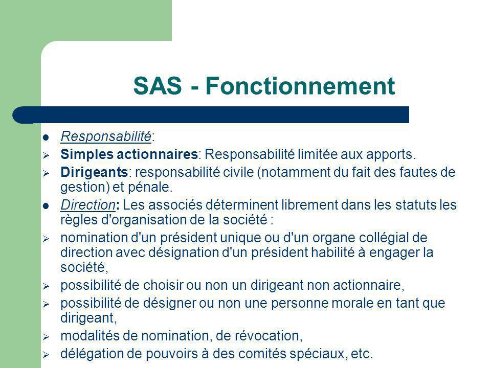 SAS - Fonctionnement  Responsabilité:  Simples actionnaires: Responsabilité limitée aux apports.