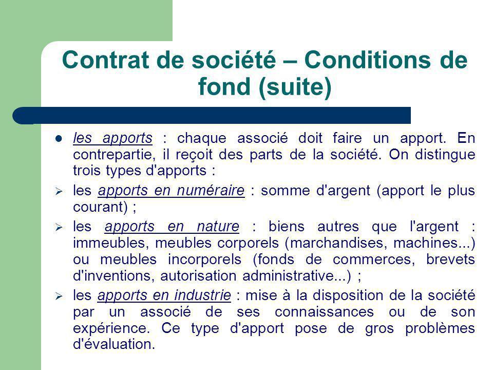Contrat de société – Conditions de fond (suite)  les apports : chaque associé doit faire un apport.