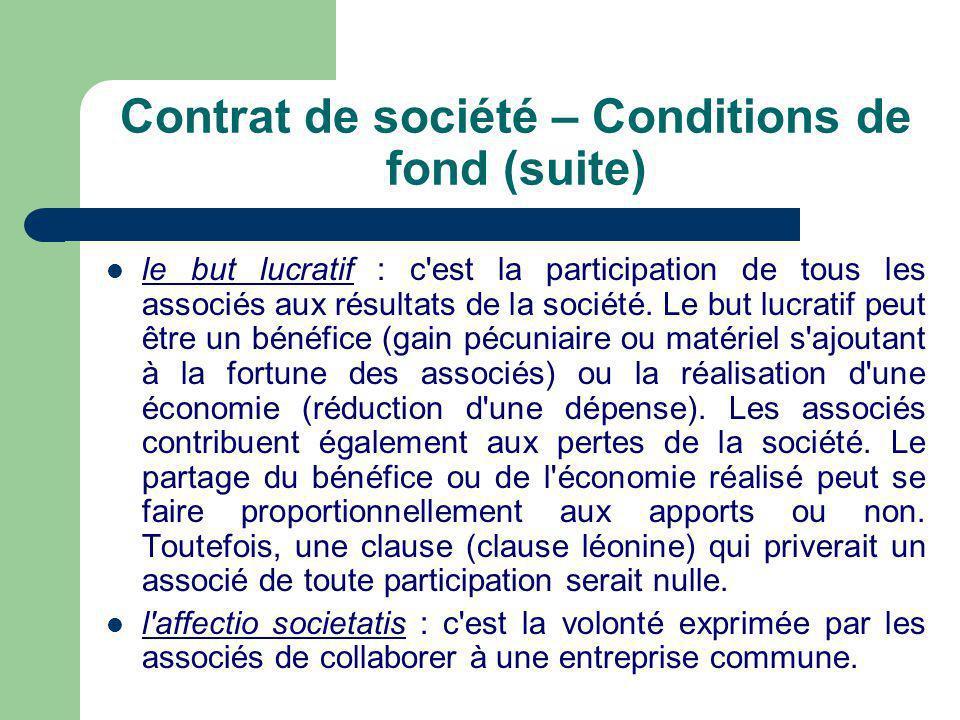 Contrat de société – Conditions de fond (suite)  le but lucratif : c est la participation de tous les associés aux résultats de la société.