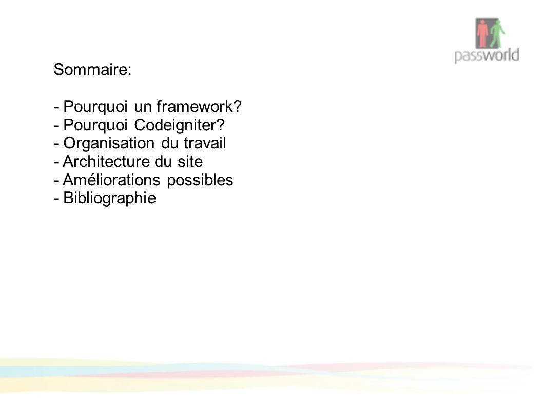 Sommaire: - Pourquoi un framework. - Pourquoi Codeigniter.