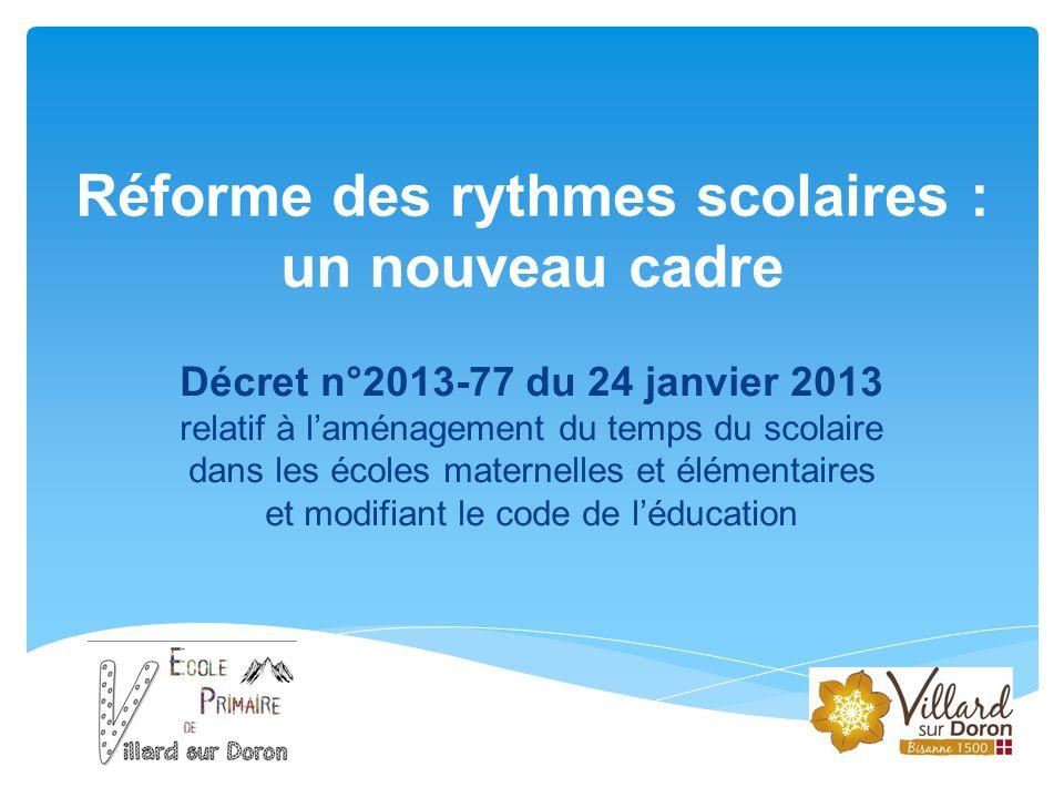 Réforme des rythmes scolaires : un nouveau cadre Décret n°2013-77 du 24 janvier 2013 relatif à l'aménagement du temps du scolaire dans les écoles mat
