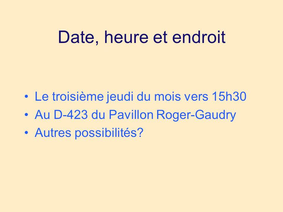 Date, heure et endroit •Le troisième jeudi du mois vers 15h30 •Au D-423 du Pavillon Roger-Gaudry •Autres possibilités