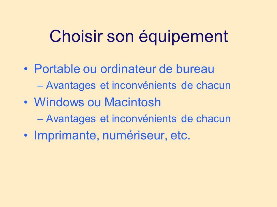 Choisir son équipement •Portable ou ordinateur de bureau –Avantages et inconvénients de chacun •Windows ou Macintosh –Avantages et inconvénients de chacun •Imprimante, numériseur, etc.