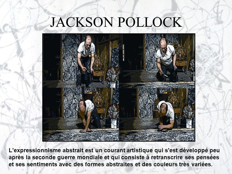 JACKSON POLLOCK L'expressionnisme abstrait est un courant artistique qui s'est développé peu après la seconde guerre mondiale et qui consiste à retran