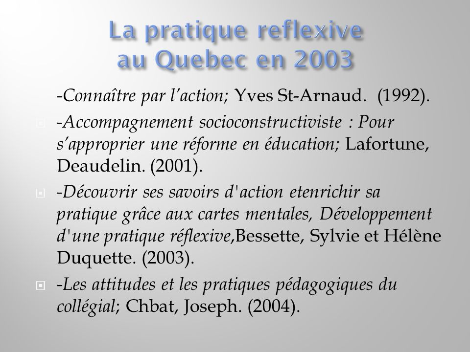  -Connaître par l'action; Yves St-Arnaud. (1992).  -Accompagnement socioconstructiviste : Pour s'approprier une réforme en éducation; Lafortune, Dea