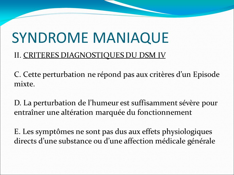 SYNDROME MANIAQUE II. CRITERES DIAGNOSTIQUES DU DSM IV C.