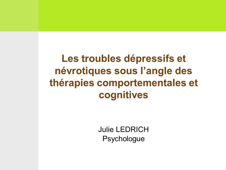 Les troubles dépressifs et névrotiques sous l'angle des thérapies comportementales et cognitives Julie LEDRICH Psychologue